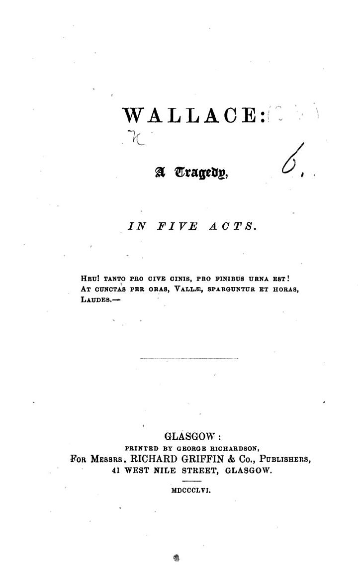 Wallace: a tragedy in five acts. [By Robert Buchanan, Professor at Glasgow. In verse.]