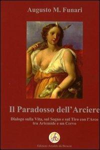 Il paradosso dell arciere  Dialogo sulla vita  sul sogno e sul tiro con l arco tra Artemide e un cervo PDF