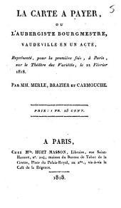La carte à payer, ou L'aubergiste bourgmestre: vaudeville en un acte