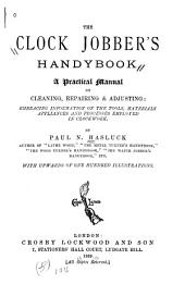 The Clock Jobber's Handybook: A Practical Manual on Cleaning, Repairing & Adjusting : Embracing Information on the Tools, Materials, Appliances and Processes Employed in Clockwork