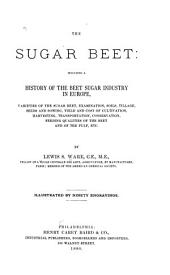 The Sugar Beet: Including a History of the Beet Sugar Industry in Europe, Varieties of the Sugar Beet, Examination, Soils, Tillage, Seeds and Sowing, Yield and Cost of Cultivation, Harvesting, Transportation, Conservation, Feeding Qualities of the Beet and of the Pulp, Etc