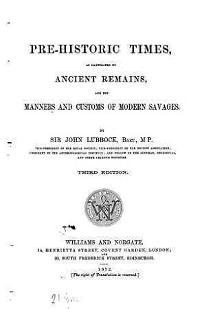 Pre historic Times  as Illustrated by Ancient Remains  and the Manners and Customs of Modern Savages PDF