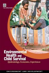 Environmental Health and Child Survival: Epidemiology, Economics, Experiences