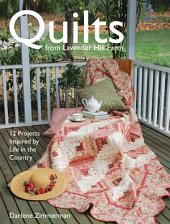 Quilts From Lavender Hill Farm: 12 Projects Inspired By Life In The Country