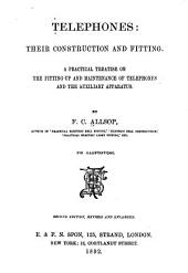 Telephones, Their Construction and Fitting: A Practical Treatise on the Fitting-up and Maintenance of Telephones and the Auxiliary Apparatus
