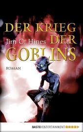 Der Krieg der Goblins: Roman