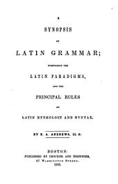 A Synopsis of Latin Grammar: Comprising the Latin Paradigms, and the Principal Rules of Latin Etymology and Syntax