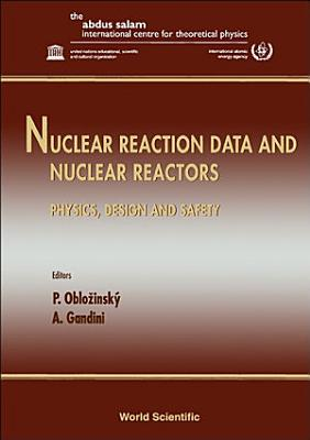 Nuclear Reaction Data And Nuclear Reactors   Physics  Design And Safety  Proceedings Of The Workshop PDF