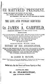 Our Martyred President ...: The Life and Public Services of Gen. James A. Garfield ...