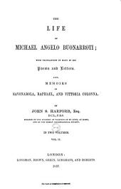 The Life of Michael Angelo Buonarroti: With Translations of Many of His Poems and Letters. Also, Memoirs of Savonarola, Raphael, and Vittoria Colonna, Volume 2