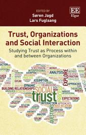 Trust, Organizations and Social Interaction: Studying Trust as Process within and between Organizations