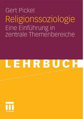 Religionssoziologie: Eine Einführung in zentrale Themenbereiche