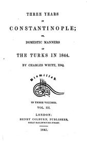 Three Years in Constantinople: Or, Domestic Manners of the Turks in 1844, Volume 3