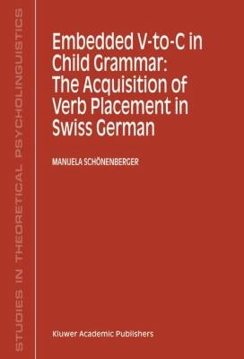 Embedded V To C in Child Grammar  The Acquisition of Verb Placement in Swiss German PDF