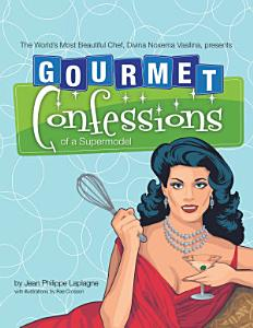 Gourmet Confessions of a Supermodel PDF