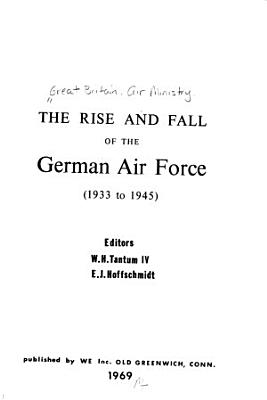 The Rise and Fall of the German Air Force  1933 to 1945 PDF