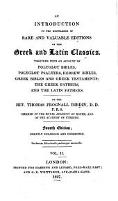 An introduction to the knowledge of rare and valuable editions of the Greek and Latin classics: together with an account of Polyglot Bibles, Polyglot psalters, Hebrew Bibles, Greek Bibles and Greek Testaments; the Greek fathers, and the Latin fathers, Volume 2
