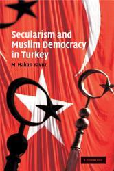 Secularism And Muslim Democracy In Turkey Book PDF