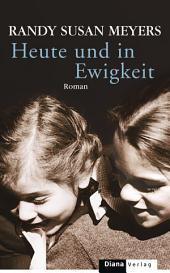 Heute und in Ewigkeit: Roman