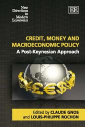 Credit, Money and Macroeconomic Policy: A Post-Keynesian Approach