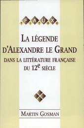 La légende d'Alexandre le Grand dans la littérature française du 12e siècle: une réécriture permanente