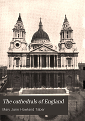 The Cathedrals of England: An Account of Some of Their Distinguishing Characteristics; Together with Brief Historical and Biographical Sketches of Their Most Noted Bishops