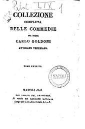 Collezione completa delle commedie del signor Carlo Goldoni avvocato veneziano. Tomo 1. [-41?]: Volume 38