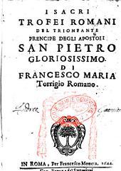 I sacri trofei romani del trionfante prencipe degli apostoli san Pietro gloriosissimo. Di Francesco Maria Torrigio romano