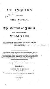 An Inquiry Concerning the Author of the Letters of Junius: With Reference to the Memoirs by a Celebrated Literary and Political Character