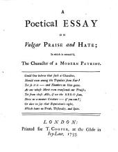A Poetical Essay on Vulgar Praise and Hate: In which is Contain'd, the Character of a Modern Patriot [i.e. W. Pulteney]