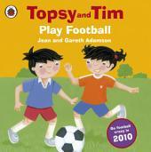 Topsy and Tim: Play Football: Play Football