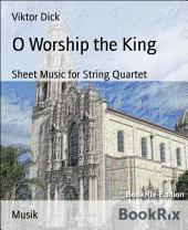 O Worship the King: Sheet Music for String Quartet