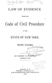 Law of Evidence Under the Code of Civil Procedure of the State of New York: With Forms