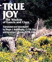 True Joy: The Wisdom of Francis and Clare