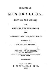 Practical Mineralogy, Assaying and Mining; with a description of the useful minerals, and instructions for assaying and mining according to the simplest methods. Second edition