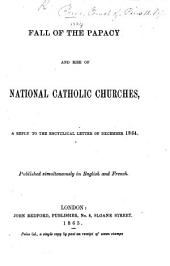 Fall of the Papacy and Rise of National Catholic Churches, a reply to the Encyclical Letter of December 1864, etc