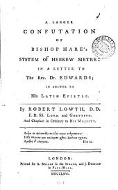 A Larger Confutation of Bishop Hare's System of Hebrew Metre:: In a Letter to the Rev. Dr. Edwards; in Answer to His Latin Epistle, Volume 3