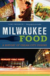 Milwaukee Food: A History of Cream City Cuisine