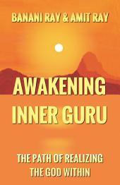 Awakening Inner Guru: THE PATH OF REALIZING GOD WITHIN