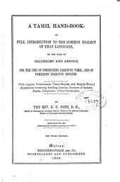 A Tamil Hand-book, Or, Full Introduction to the Common Dialect of that Language on the Plan of Ollenndorf and Arnold: For the Use of Foreigners Learning Tamil, and of Tamilians Learning English : with Copious Vocabularies (Tamil-English, and English-Tamil), Appendices Containing Reading Lessons, Analyses of Letters, Deeds, Complaints, Official Documents