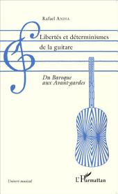 Libertés et déterminismes de la guitare: Du Baroque aux Avant-gardes