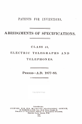 Patents for Inventions: Abridgements of specifications. electric telegraphs and telephones. Class 40
