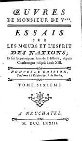 Essais Sur Les Moeurs Et L'esprit Des Nations: Volume 6