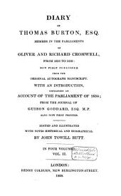 Diary of Thomas Burton esq. member in the parliaments of Oliver and Richard Cromwell from 1656-1659: now first published from the original ms: with an introduction containing an account of the parliament of 1654 from the journal of Guibon Goddard, also now first printed, Volume 2
