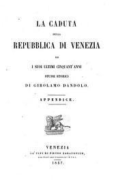 La Caduta Della Repubblica di Venezia ed I Suoi Ultimi Cinquant Anni Studii Storici Di Girolano Dandolo