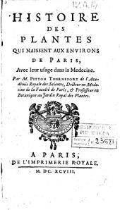 Histoire des plantes qui naissent aux environs de Paris, avec leur usage dans la medecine. Par M. Pitton Tournefort ..