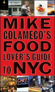 Mike Colameco s Food Lover s Guide to New York City Book