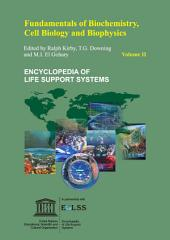 FUNDAMENTALS OF BIOCHEMISTRY, CELL BIOLOGY AND BIOPHYSICS - Volume II