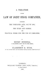 A Treatise on the Law of Joint Stock Companies: Comprising the Companies Acts, 1862 to 1880, with the Rules and Orders, and Practical Forms for the Use of Companies