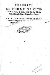 Concetti et forme di Cicerone, del Boccaccio, del Bembo, delle lettere di diuersi, & d'altri, da M. Oratio Toscanella raccolti à beneficio di coloro, che si dilettano di scriuer lettere dotte, & leggiadre: tutti posti sotto i suoi proprij generi in ordine di alfabeto